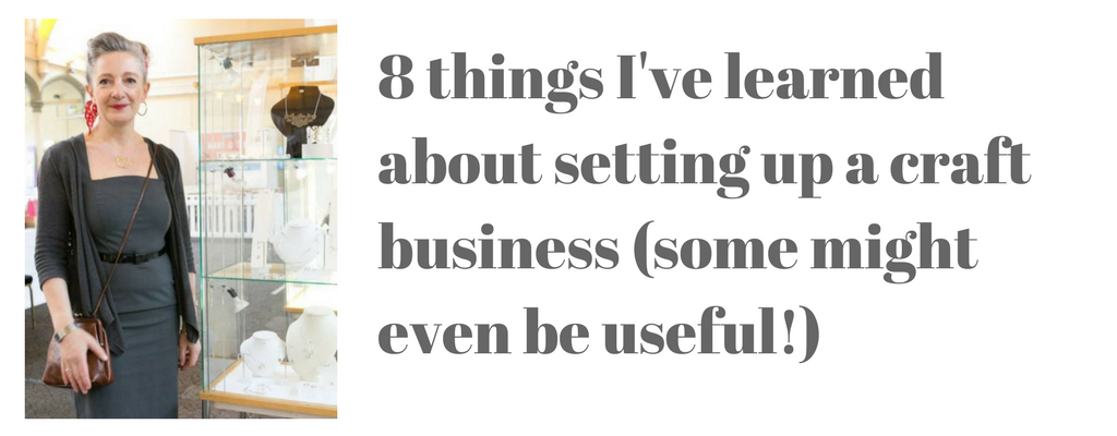 8 things I've leant about setting up a craft business