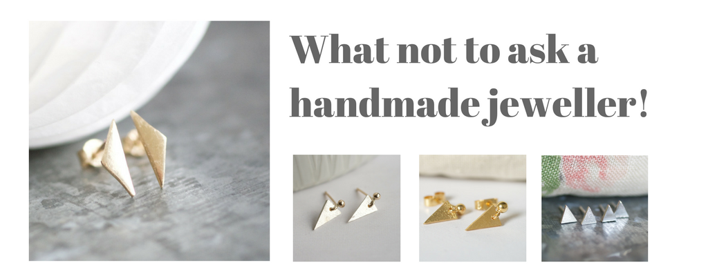 What NOT to ask a handmade jeweller
